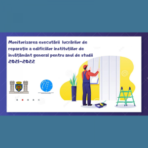 Monitorizarea executării lucrărilor de reparație a edificiilor instituțiilor de învățământ general pentru anul de studii 2021-2022